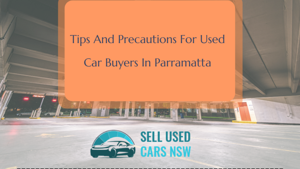 Tips And Precautions For used car Buyers in parramatta