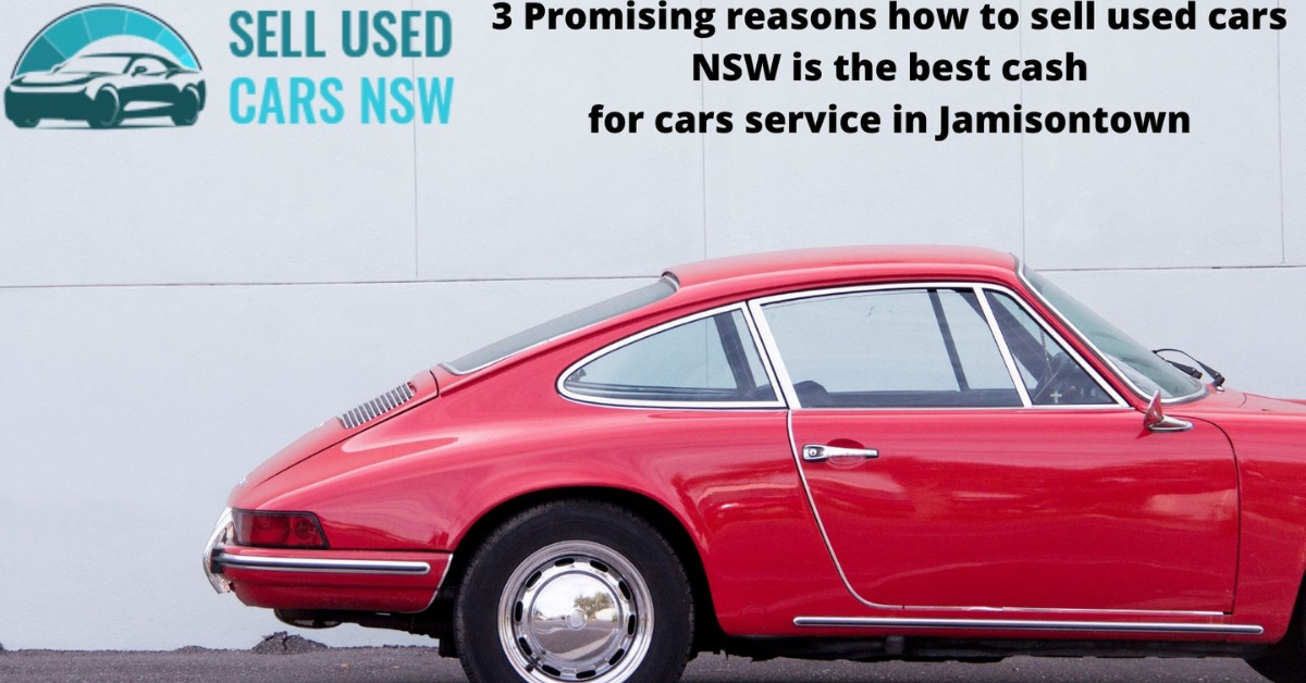 3 Promising reasons how to sell used cars NSW is the best cash for